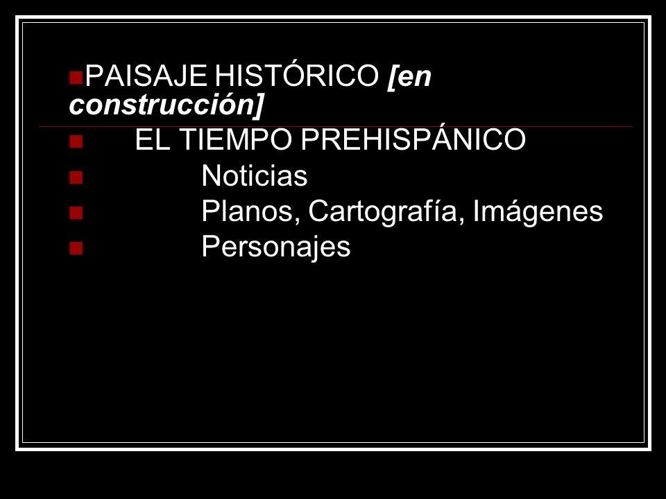 PAISAJE HISTÓRICO [en construcción]